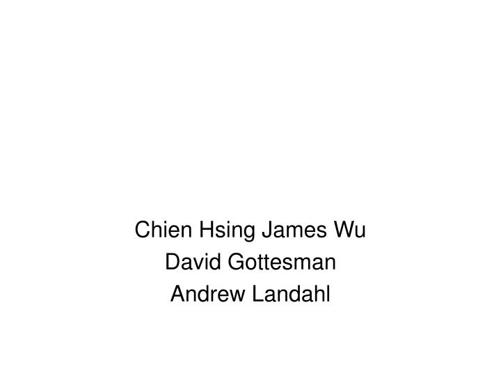 chien hsing james wu david gottesman andrew landahl n.