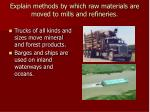 explain methods by which raw materials are moved to mills and refineries