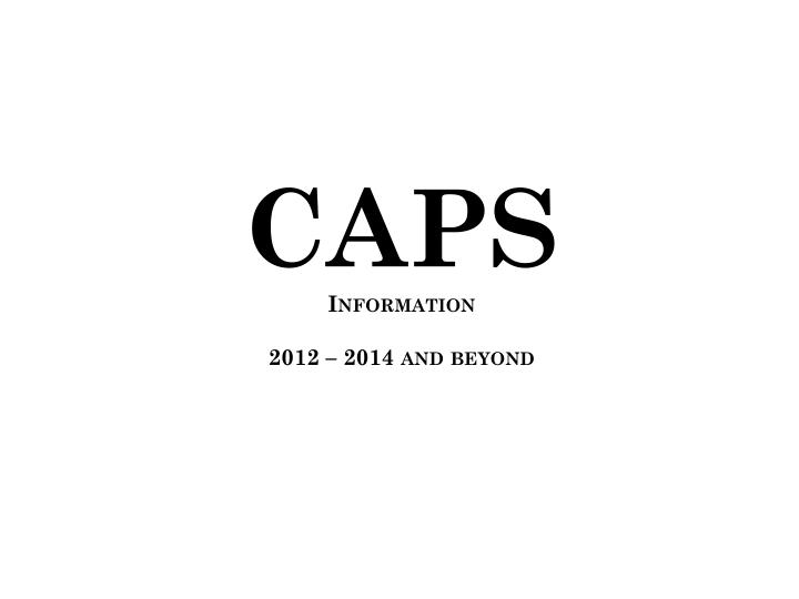 caps information 2012 2014 and beyond n.