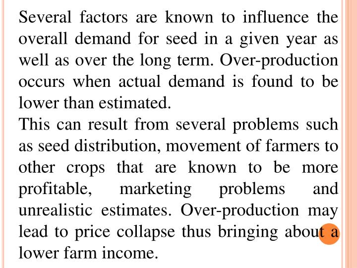 Several factors are known to influence the overall demand for seed in a given year as well as over the long term. Over-production occurs when actual demand is found to be lower than estimated.