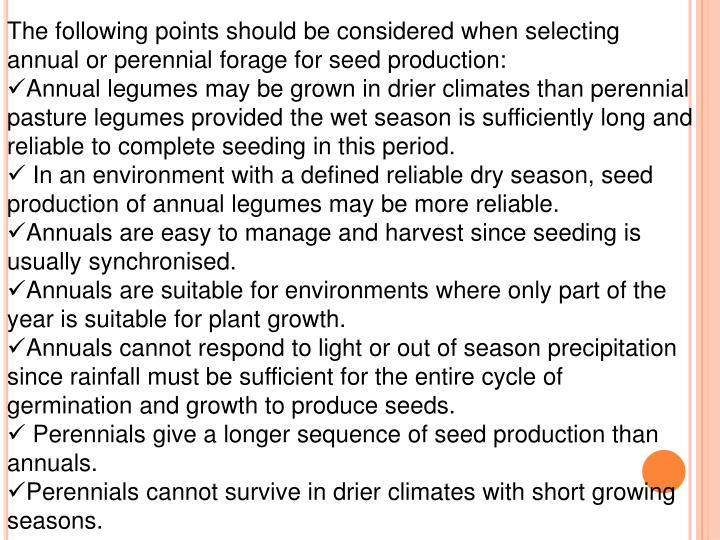 The following points should be considered when selecting annual or perennial forage for seed production: