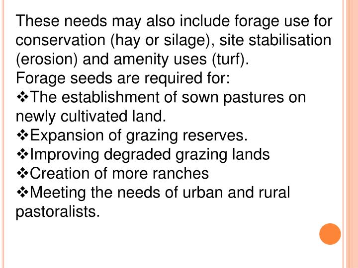 These needs may also include forage use for conservation (hay or silage), site stabilisation (erosion) and amenity uses (turf).