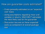 how are guarantee costs estimated