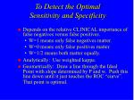 to detect the optimal sensitivity and specificity1