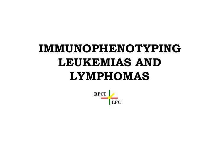 immunophenotyping leukemias and lymphomas n.