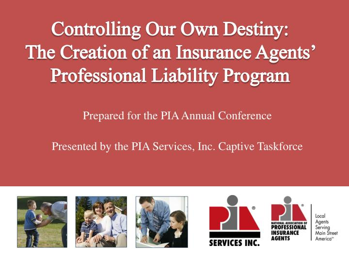 controlling our own destiny the creation of an insurance agents professional liability program n.
