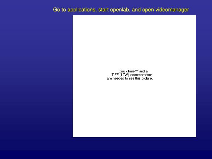 go to applications start openlab and open videomanager n.