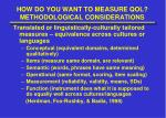 how do you want to measure qol methodological considerations1
