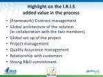 highlight on the i r i s added value in the process