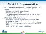 short i r i s presentation
