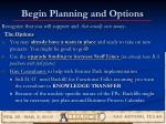 begin planning and options