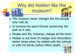 why did holden like the museum