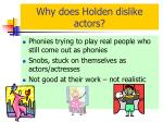 why does holden dislike actors