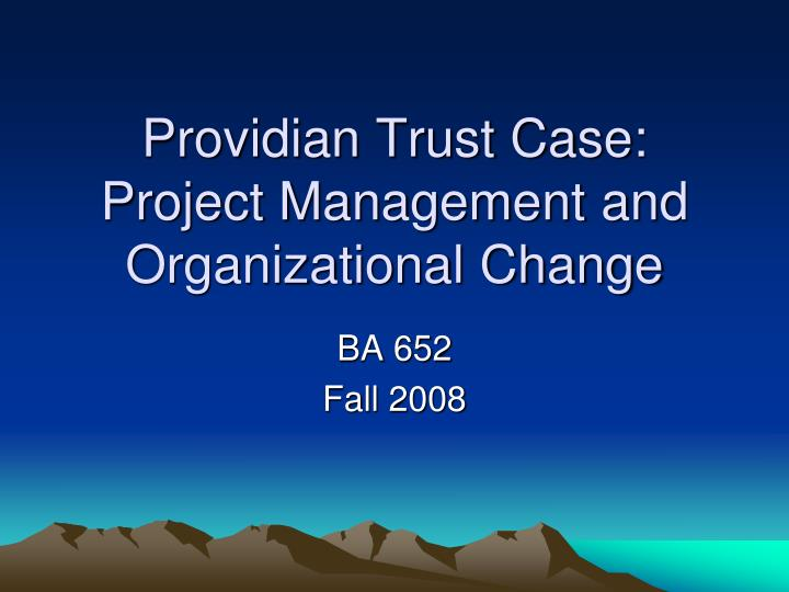 providian trust case project management and organizational change n.