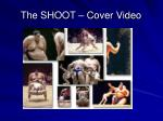 the shoot cover video