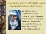 el alfaqu portavoz del pueblo lanza su acusaci n contra el rey moro
