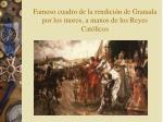 famoso cuadro de la rendici n de granada por los moros a manos de los reyes cat licos