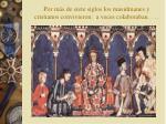 por m s de siete siglos los musulm anes y cristianos convivieron a veces colaboraban