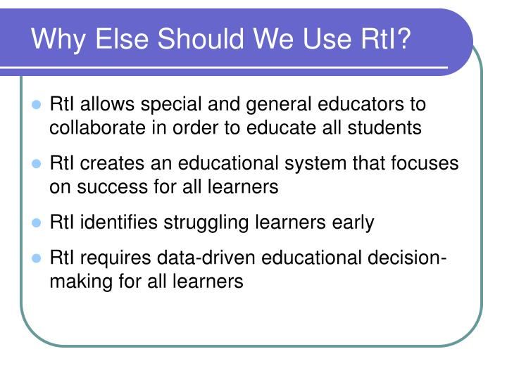 Why Else Should We Use RtI?