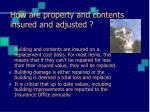 how are property and contents insured and adjusted