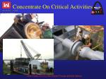 concentrate on critical activities