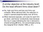 a similar objection at the industry level do the least efficient firms close down