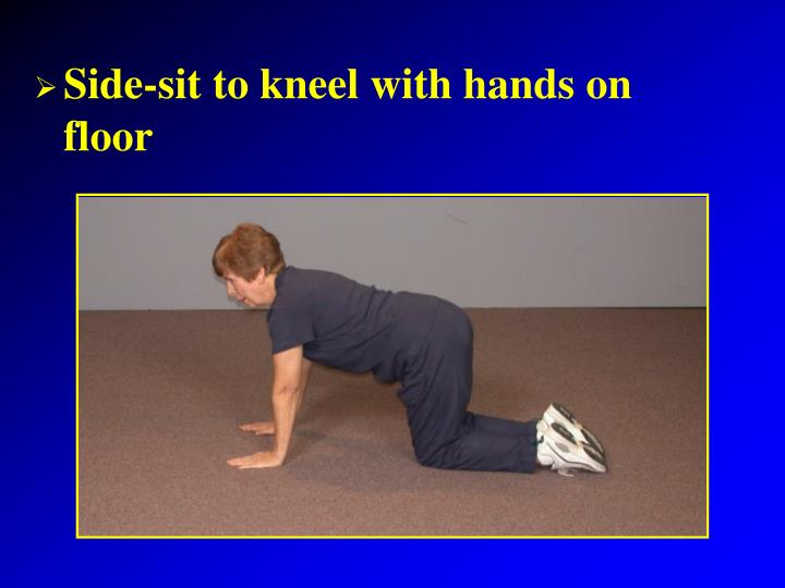 Side-sit to kneel with hands on floor