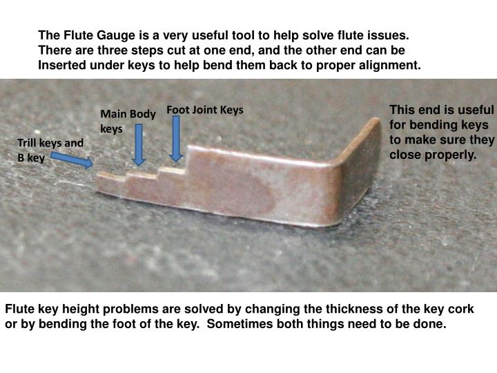 The Flute Gauge is a very useful tool to help solve flute issues.