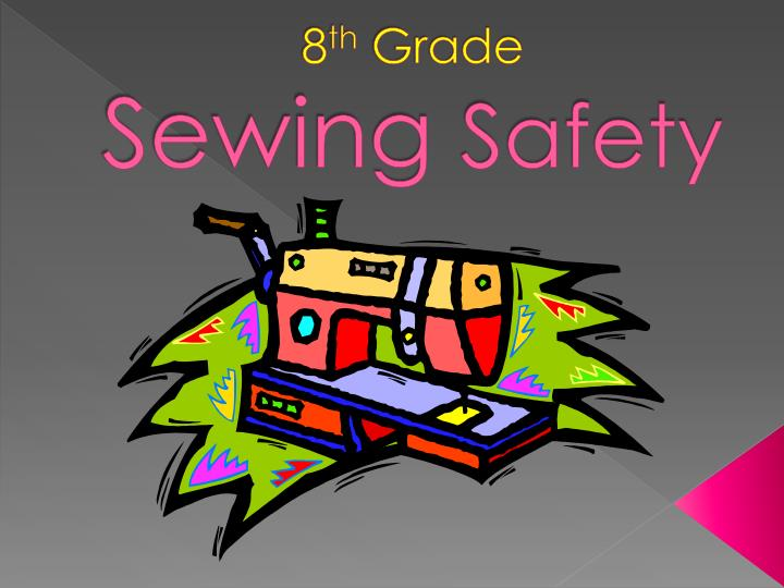 8 th grade sewing safety n.