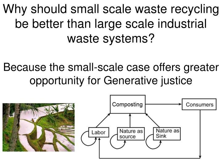 Why should small scale waste recycling be better than large scale industrial waste systems?