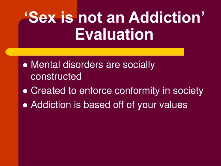 'Sex is not an Addiction' Evaluation