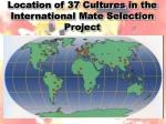 location of 37 cultures in the international mate selection project