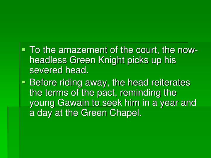 To the amazement of the court, the now-headless Green Knight picks up his severed head.