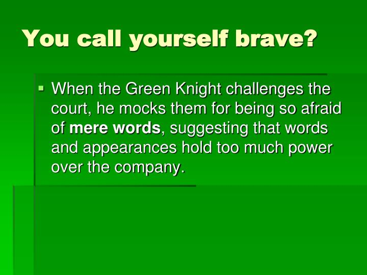 You call yourself brave?
