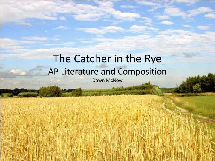 the catcher in the rye ap literature and composition dawn mcnew n.