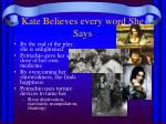 kate believes every word she says