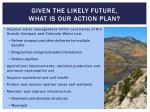 given the likely future what is our action plan