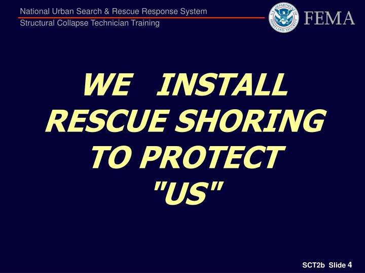 WE   INSTALL RESCUE SHORING   TO PROTECT