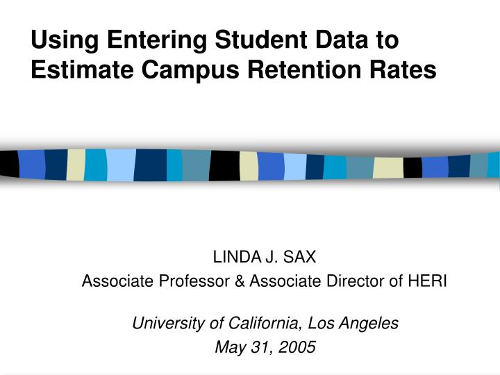 using entering student data to estimate campus retention rates n.