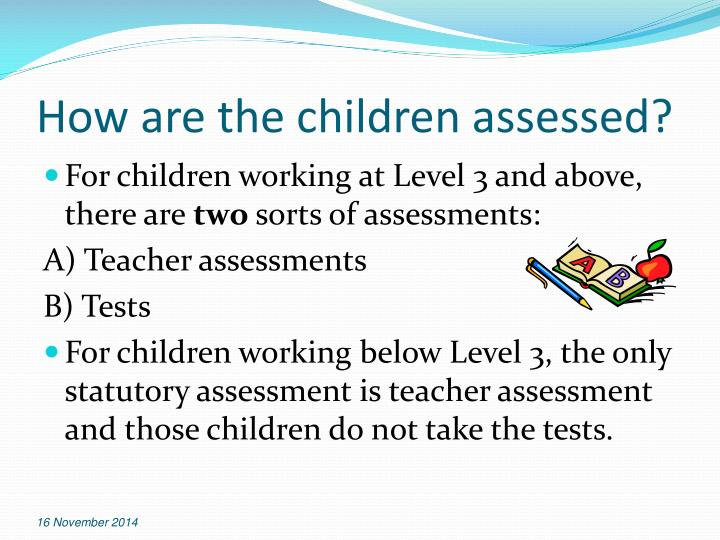 How are the children assessed?