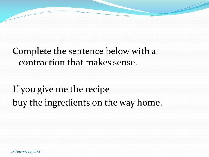 Complete the sentence below with a contraction that makes sense.