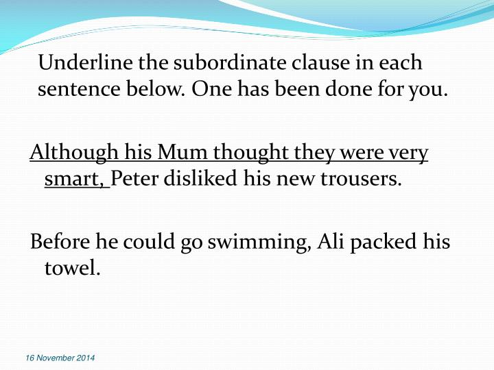 Underline the subordinate clause in each sentence below. One has been done for you.