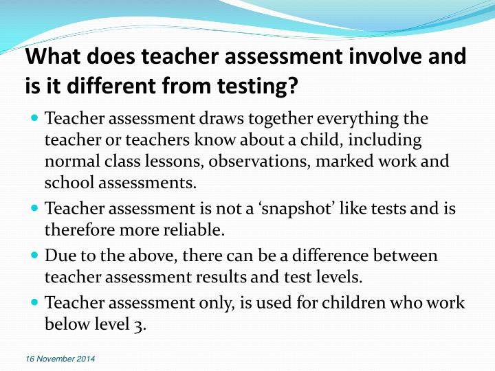 What does teacher assessment involve and is it different from testing?