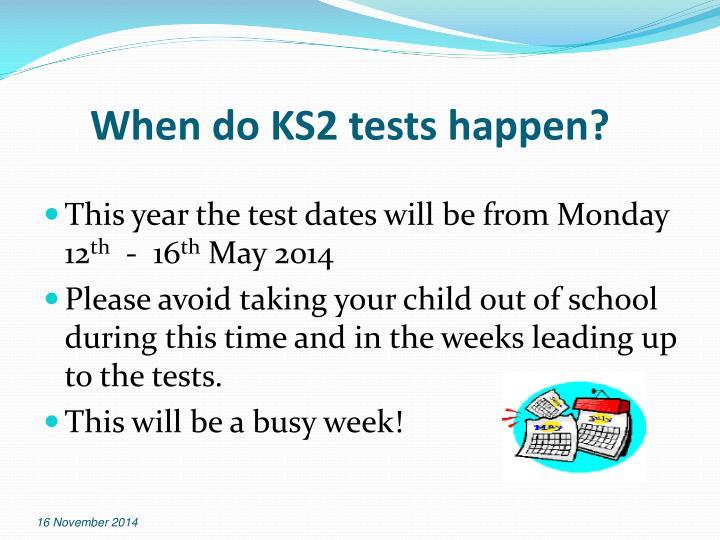 When do KS2 tests happen?