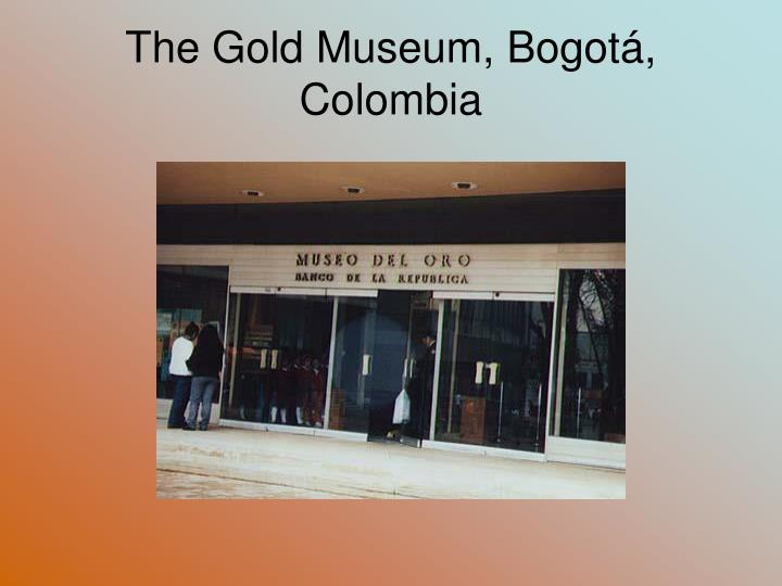 The Gold Museum, Bogotá, Colombia