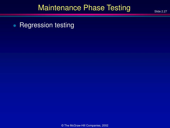 Maintenance Phase Testing