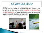 so why use slos