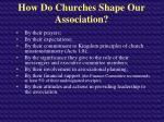 how do churches shape our association