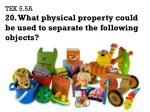 tek 5 5a 20 what physical property could be used to separate the following objects