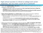 high school success is critical to college and career readiness but too many youth fail to graduate